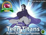 Teen Titans Raven's: Meditation Session